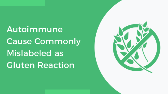 Autoimmune Cause Commonly Mislabeled as Gluten Reaction