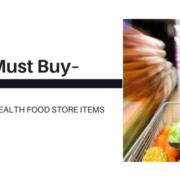 5 Must Buy Health Food Store Items