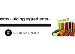Detox Juicing Ingredients for Instant Energy