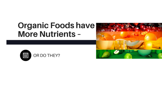 Organic Foods have More Nutrients, or Do They