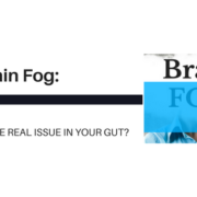 Brain Fog: Is the Real Issue in Your Gut?