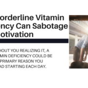 Even Borderline Vitamin Deficiency Can Sabotage Your Motivation