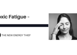 Toxic Fatigue – The New Energy Thief
