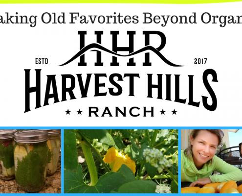 Harvest Hills Ranch 2018 -Taking Old Favorites Beyond Organic